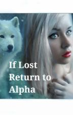 If Lost Return to Alpha by Tadpole123123