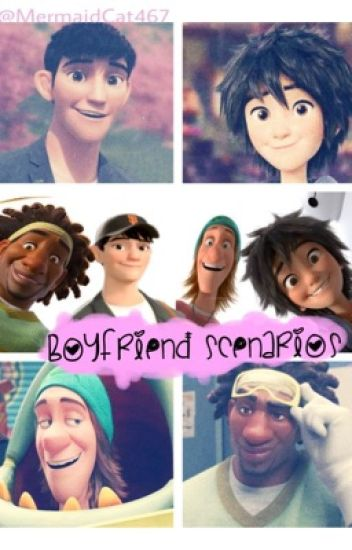 Big Hero 6 Boyfriend Scenarios