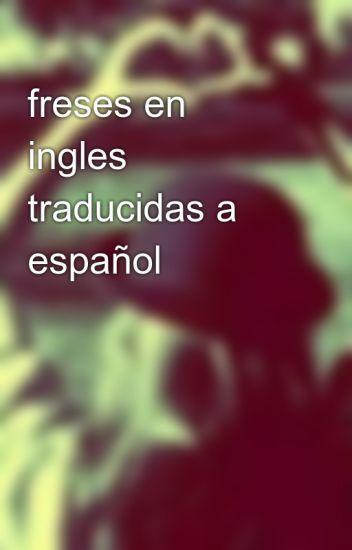 Freses En Ingles Traducidas A Espanol Camila241002 Wattpad