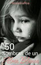 50 SOMBRAS DE UN ALMA BLANCA by RosannaRoa