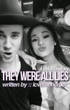 they were all lies || a jariana story. by lcvemehcrder