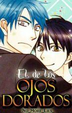 El de los Ojos Dorados (yaoi/gay) [HIATUS TEMPORALMENTE] by No_More_Lies_