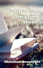 Wattpad's Amazing Stories by ChocolateBeauty001