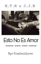 ¡Esto No Es Amor! by KimJeonLove