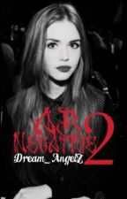 AB Negative 2--COMPLETED by Dream_AngelZ