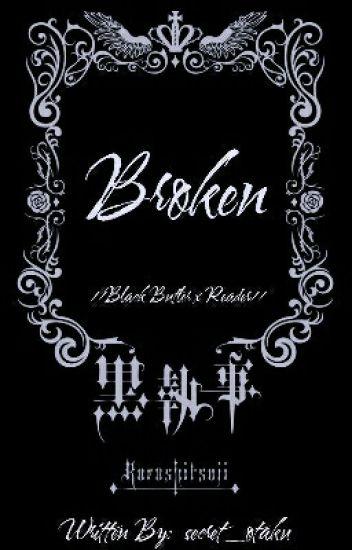 Broken (Black Butler x Reader)