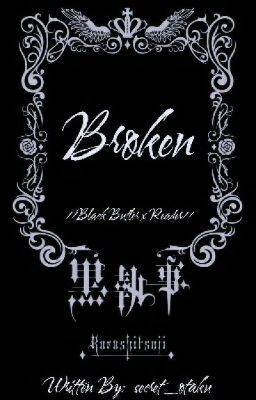 Broken (Black Butler x Reader)