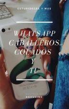 Whatsapp (Caballeros, Colados Y Tu) by xGAUCINx