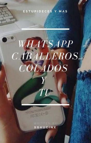 Whatsapp (Caballeros, Colados Y Tu)