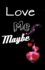 Love Me Maybe by mylabs_26