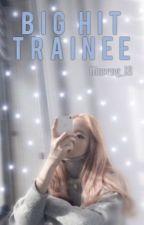 Big Hit Trainee (Hiatus)  by Ginseng_18