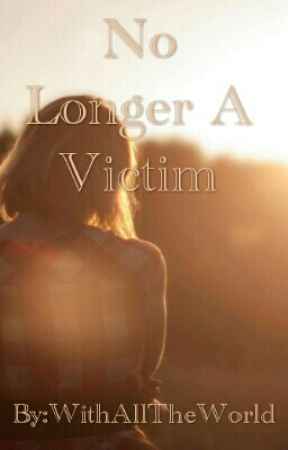 No Longer A Victim by WithAllTheWorld
