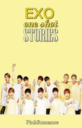 EXO ONE SHOT STORIES by PinkRomance