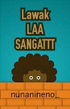 Lawak LAA SANGATTT  [✔] by nunanineno_