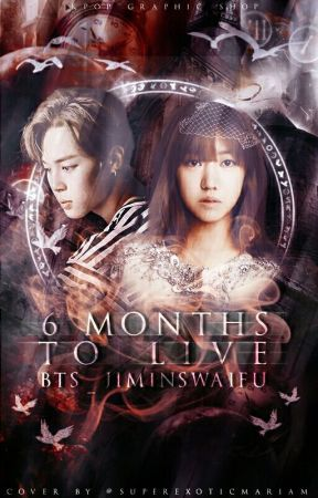6 Months To Live//BTS FanFiction  by Bts_JiminsWaifu