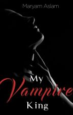 My Vampire King | ✔ ( Undergoing Editing) by MaryamAslam