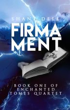 Firmament (Enchanted Tomes Quartet Book #1) by ShanaZeren