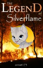 The Legend of Silverflame (Completed) {Warrior Cats Fanfic} by annat173