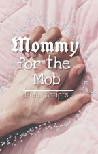 Mommy for the Mob | ON HOLD by Fluff00