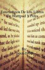 Esteriotipos de los libros de wattpad,  y pelis by pixie1990