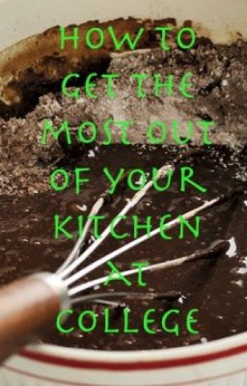 How to get the most out of your kitchen at college