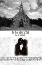 We Were Born Sick:: HH by Minamicchi