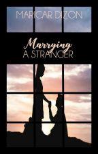 MARRYING A STRANGER by maricardizonwrites