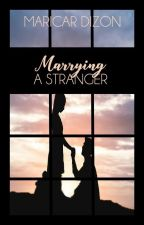 MARRYING A STRANGER by maricardizonwrites