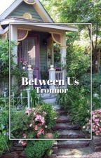Between Us ~ a Tronnor fanfiction by jarpadsgabe