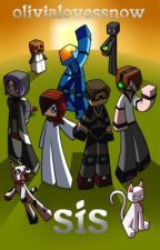 Sis(SkyDoesMinecraft Fan Fic ;) Minecraft :) by OliviaLovesSnow