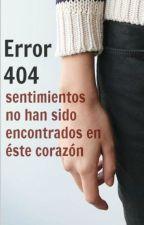 Error 404. Sentimientos no han sido encontrados en éste corazón by justinfollameduro69