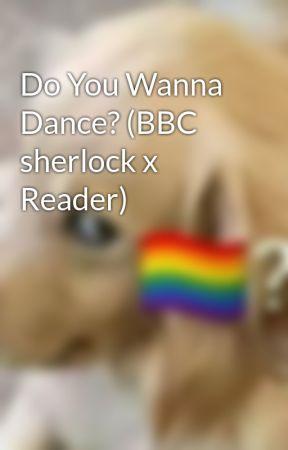 Do You Wanna Dance? (BBC sherlock x Reader) by dannyboy_dreams