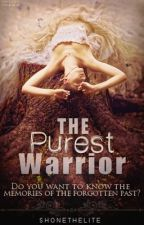 The Purest Warrior (On Hold) by TheShonelleAct
