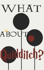 What About Quidditch? by fleetingstar