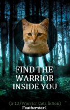 Find the Warrior Inside You (1D / Warrior Cats) //Book 1 of FTWIY// by Featherstar1