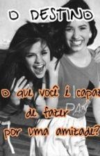 O Destino ( Demi lovato e Selena Gomez Fanfic) by Jhones_Raphael