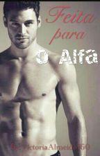 Feita para o alfa by VictoriaAlmeida760