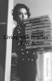 Living with Bradley ~ B.W.S ~ by AnkeR5