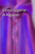 Como Superar A Alguien by secret-girl-yeah