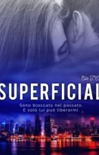 SUPERFICIAL (#Wattys2016) by Elle_tc