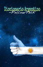 Diccionario Argentino by cxxndy_