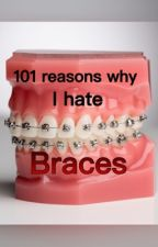 101 reasons why I hate braces by 3DiamondBow