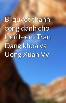 Bi quyet thanh cong danh cho tuoi teen- Tran Dang khoa va Uong Xuan Vy