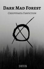 Dark Mad Forest『Creepypasta』 by DeusLittleWorld