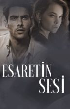 ESARETİN SESİ (İÇİMDEKİ ESARET) by lilaya_22