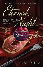 Eternal Night (Book 1 of Her Submission Series) #Vote The Crystal Awards by BARHEA