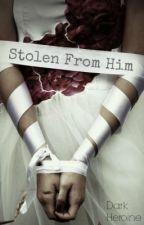 Stolen From Him (Mature) by xXDarkHeroineXx