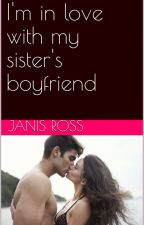 I'm in love with my sister's boyfriend by JanisRoss