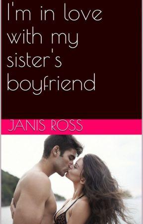 I'm in love with my sister's boyfriend by JanisRoss