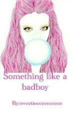 Something like a Badboy  by sweetieeeeeeeeeee